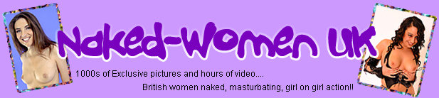 Naked Women UK British women naked masturbating girl on girl action!! www.naked-women.co.uk